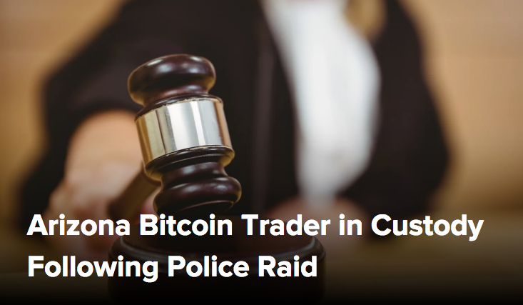 Arizona Bitcoin Trader in Custody Following Police Raid